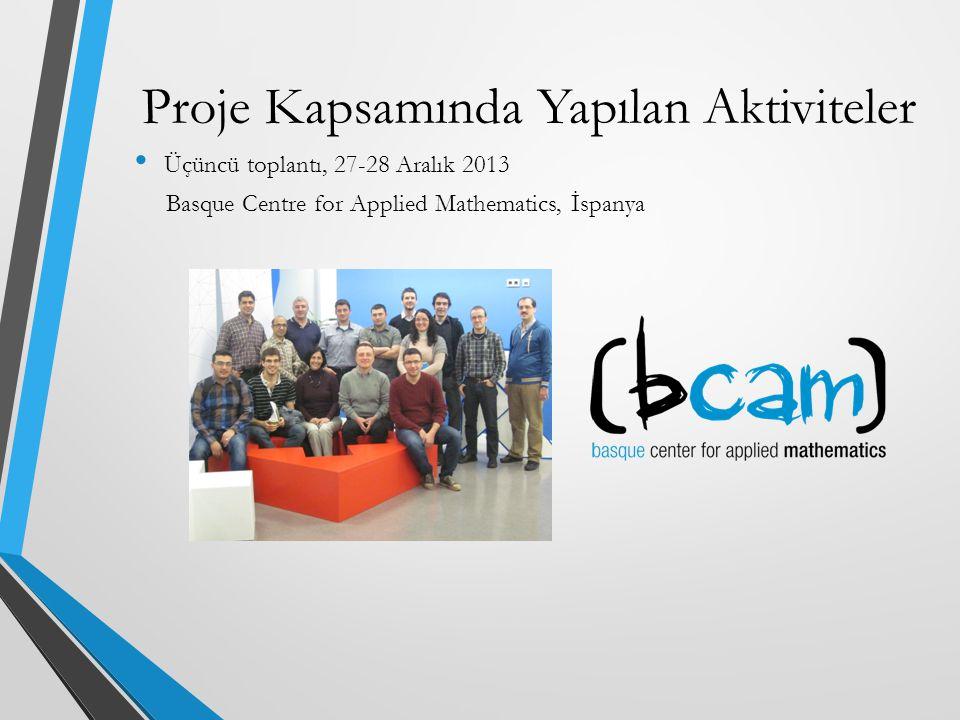 Üçüncü toplantı, 27-28 Aralık 2013 Basque Centre for Applied Mathematics, İspanya Proje Kapsamında Yapılan Aktiviteler