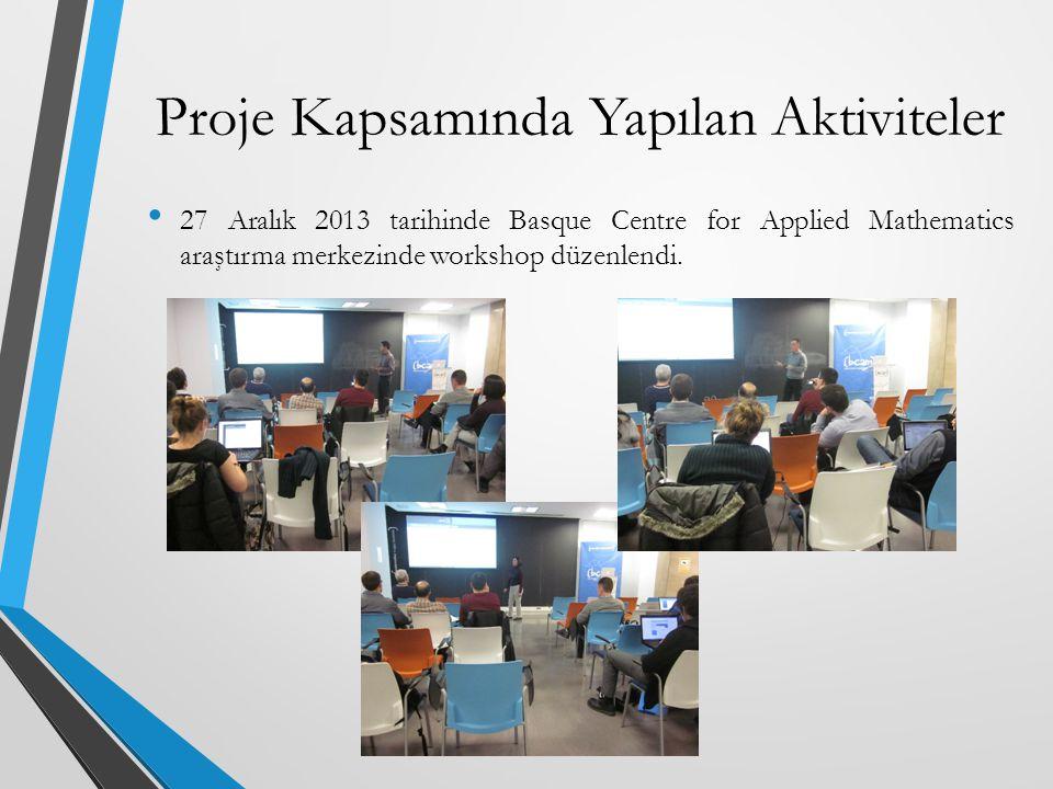 27 Aralık 2013 tarihinde Basque Centre for Applied Mathematics araştırma merkezinde workshop düzenlendi. Proje Kapsamında Yapılan Aktiviteler