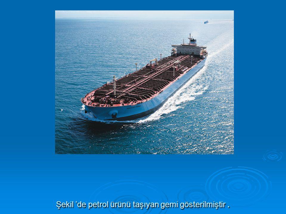 Şekil 'de petrol ürünü taşıyan gemi gösterilmiştir.