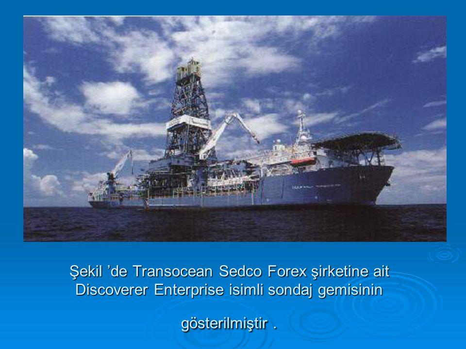 Şekil 'de Transocean Sedco Forex şirketine ait Discoverer Enterprise isimli sondaj gemisinin gösterilmiştir.