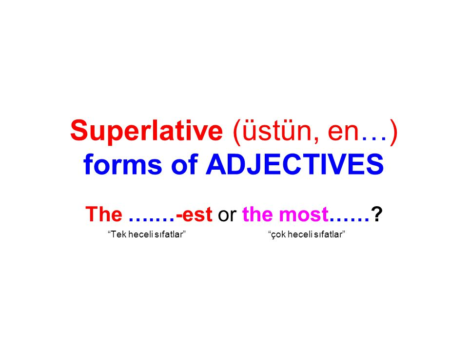 Superlative (üstün, en…) forms of ADJECTIVES The ….…-est or the most…….