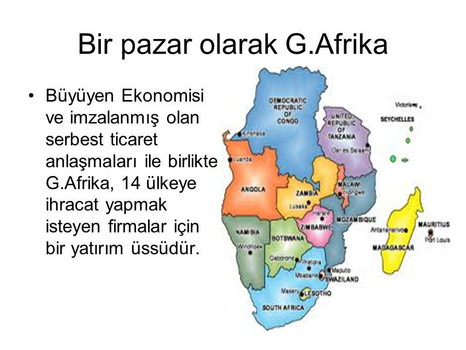 Bir pazar olarak G.Afrika Büyüyen Ekonomisi ve imzalanmış olan serbest ticaret anlaşmaları ile birlikte G.Afrika, 14 ülkeye ihracat yapmak isteyen firmalar için bir yatırım üssüdür.