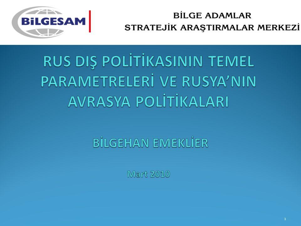 III-) Rus Dış Politikasında Avrasyacılık ve Atlantikçilik Tartışması Geleneksel Rus dış politikasının temel parametreleri = Avrasyacılık + Atlantikçilik 32