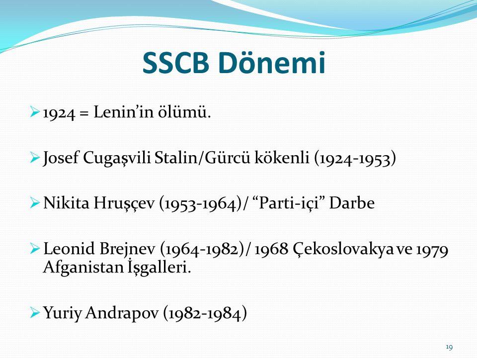 """SSCB Dönemi  1924 = Lenin'in ölümü.  Josef Cugaşvili Stalin/Gürcü kökenli (1924-1953)  Nikita Hruşçev (1953-1964)/ """"Parti-içi"""" Darbe  Leonid Brejn"""