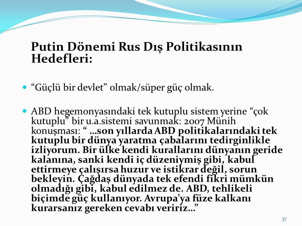"""Putin Dönemi Rus Dış Politikasının Hedefleri: """"Güçlü bir devlet"""" olmak/süper güç olmak. ABD hegemonyasındaki tek kutuplu sistem yerine """"çok kutuplu"""" b"""