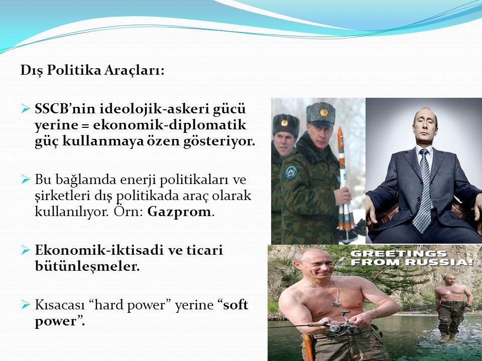 Dış Politika Araçları:  SSCB'nin ideolojik-askeri gücü yerine = ekonomik-diplomatik güç kullanmaya özen gösteriyor.  Bu bağlamda enerji politikaları