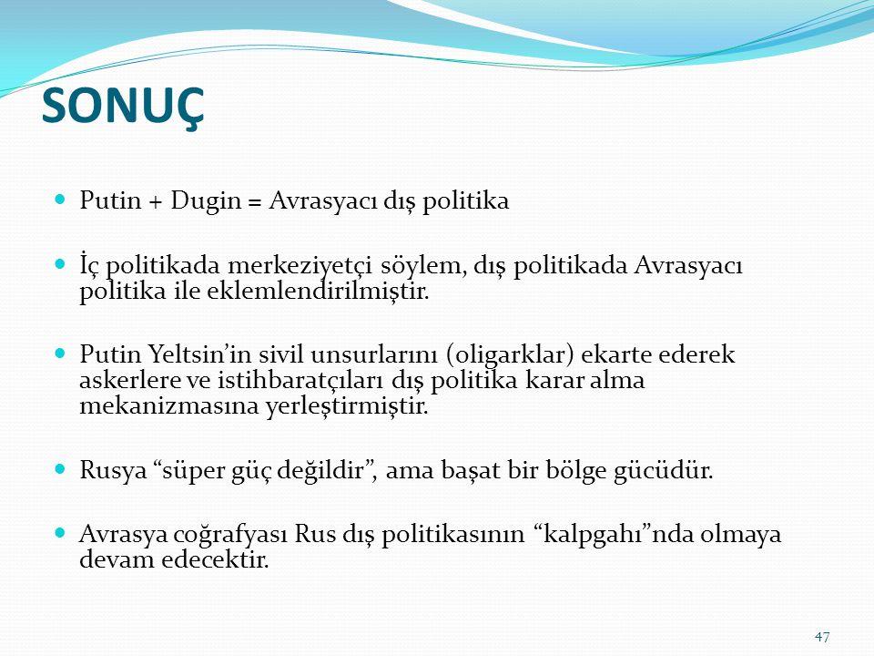 SONUÇ Putin + Dugin = Avrasyacı dış politika İç politikada merkeziyetçi söylem, dış politikada Avrasyacı politika ile eklemlendirilmiştir. Putin Yelts