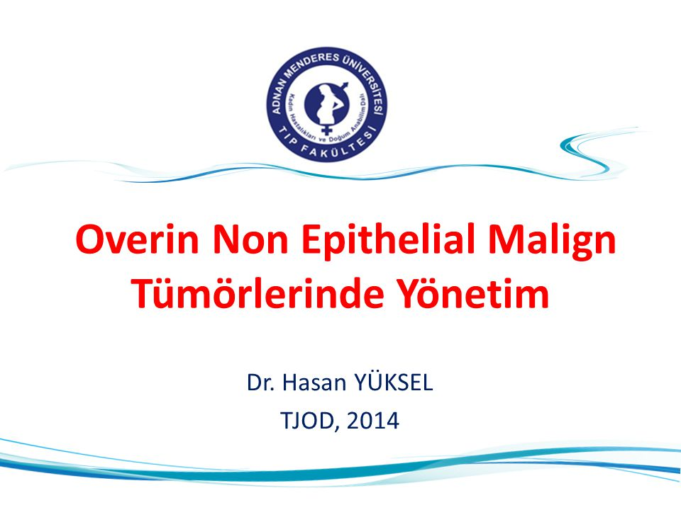 Overin Non Epithelial Malign Tümörlerinde Yönetim Dr. Hasan YÜKSEL TJOD, 2014