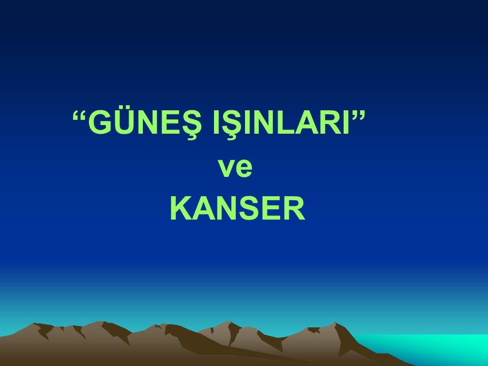 """""""GÜNEŞ IŞINLARI"""" ve KANSER"""