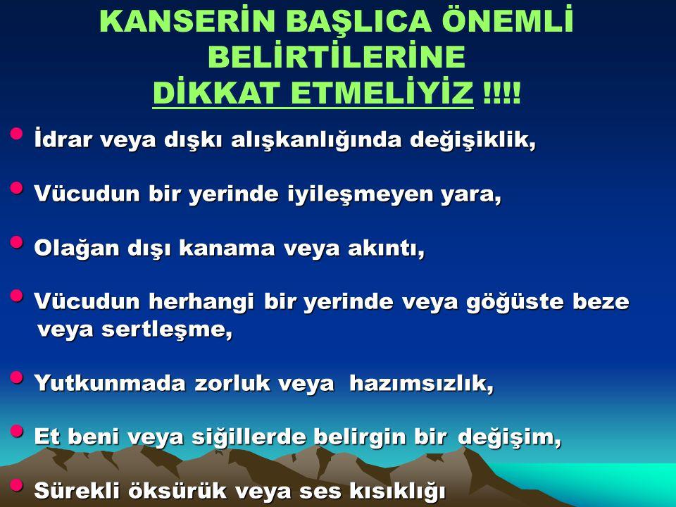 KANSERİN BAŞLICA ÖNEMLİ BELİRTİLERİNE DİKKAT ETMELİYİZ !!!.