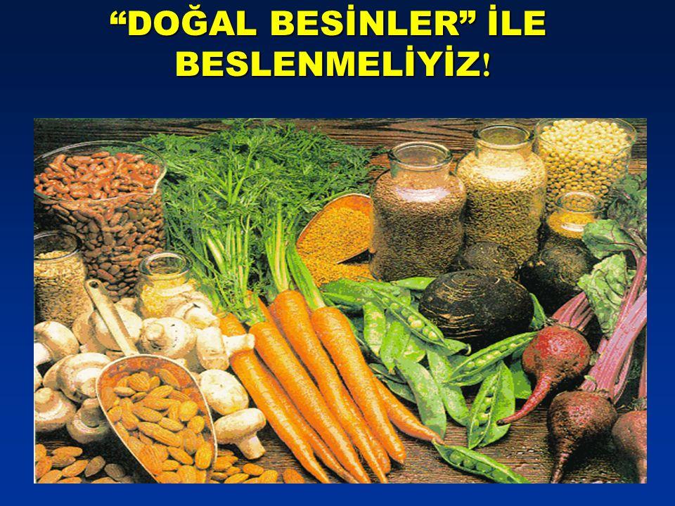 """""""DOĞAL BESİNLER"""" İLE BESLENMELİYİZ ! BESLENMELİYİZ !"""