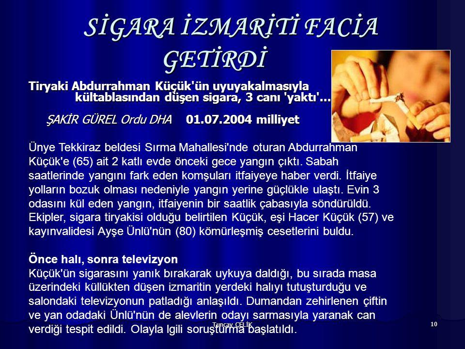 Tuncay ÇELİK 10 SİGARA İZMARİTİ FACİA GETİRDİ Tiryaki Abdurrahman Küçük ün uyuyakalmasıyla kültablasından düşen sigara, 3 canı yaktı ...