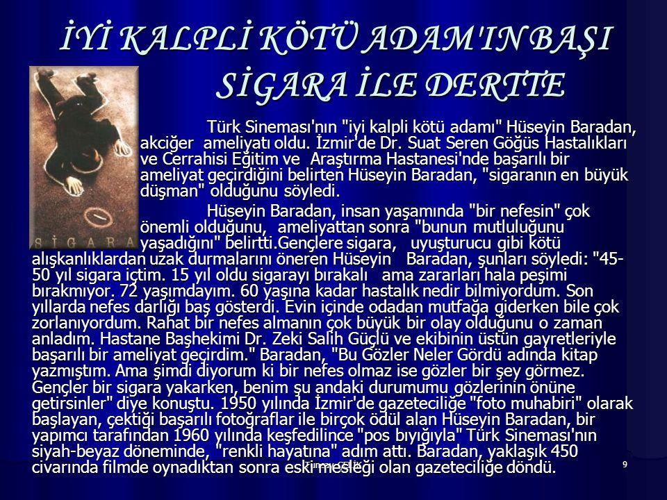 9 İYİ KALPLİ KÖTÜ ADAM IN BAŞI SİGARA İLE DERTTE Türk Sineması nın iyi kalpli kötü adamı Hüseyin Baradan, akciğer ameliyatı oldu.