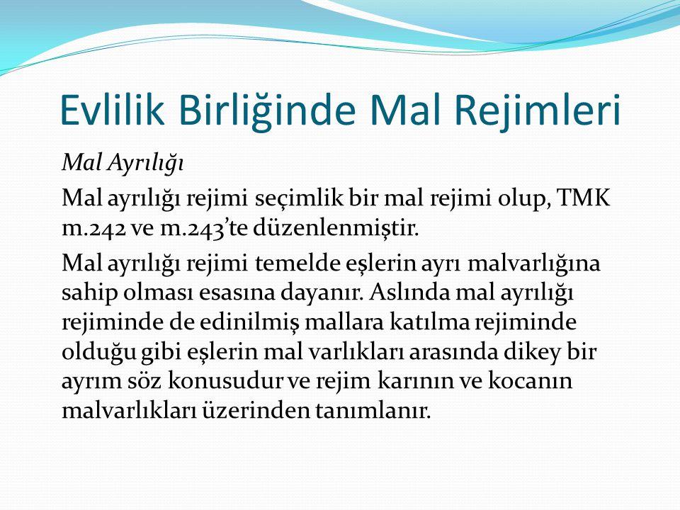 Mal Ayrılığı Mal ayrılığı rejimi seçimlik bir mal rejimi olup, TMK m.242 ve m.243'te düzenlenmiştir. Mal ayrılığı rejimi temelde eşlerin ayrı malvarlı