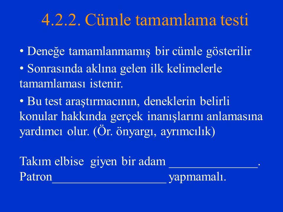 4.2.2. Cümle tamamlama testi Deneğe tamamlanmamış bir cümle gösterilir Sonrasında aklına gelen ilk kelimelerle tamamlaması istenir. Bu test araştırmac