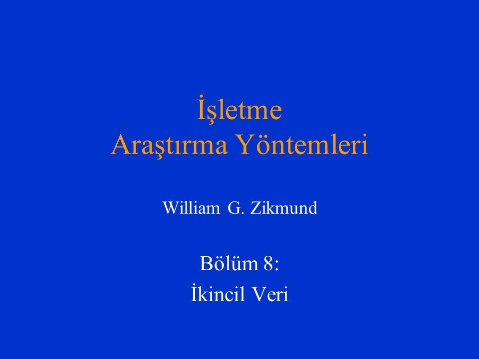 İşletme Araştırma Yöntemleri William G. Zikmund Bölüm 8: İkincil Veri
