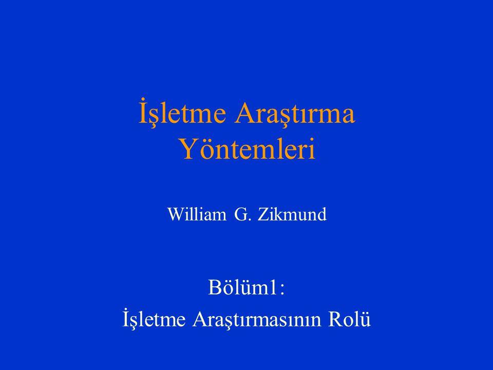 İşletme Araştırma Yöntemleri William G. Zikmund Bölüm1: İşletme Araştırmasının Rolü