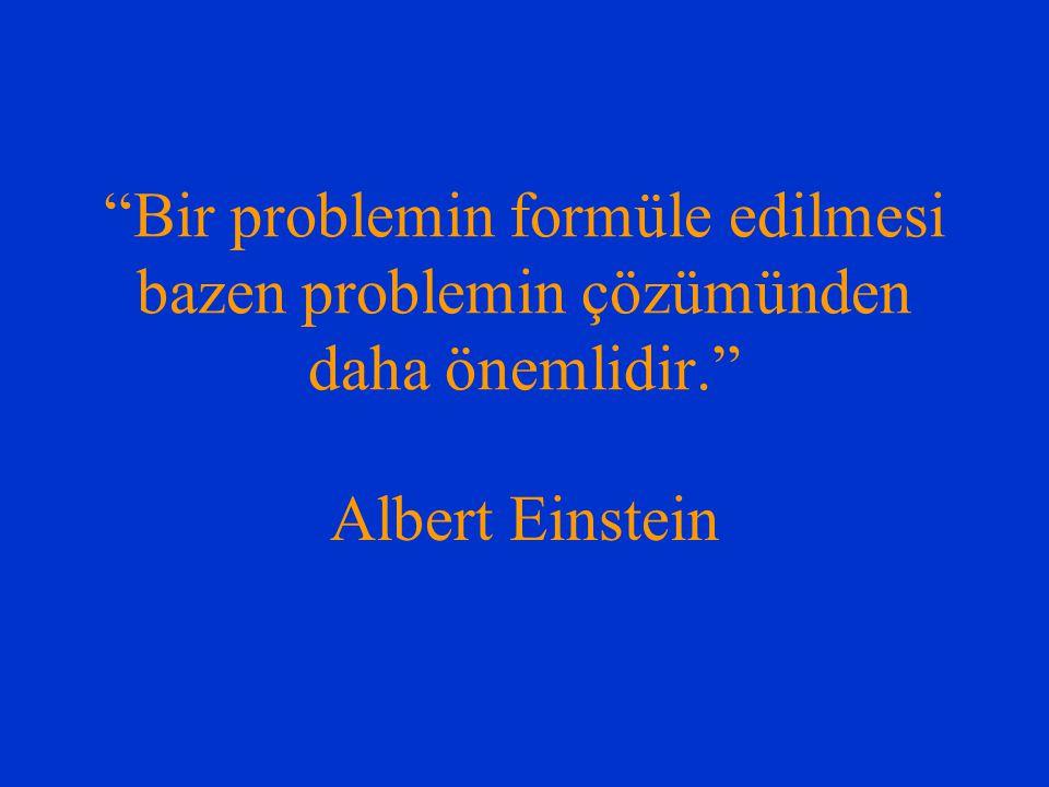 """""""Bir problemin formüle edilmesi bazen problemin çözümünden daha önemlidir."""" Albert Einstein"""
