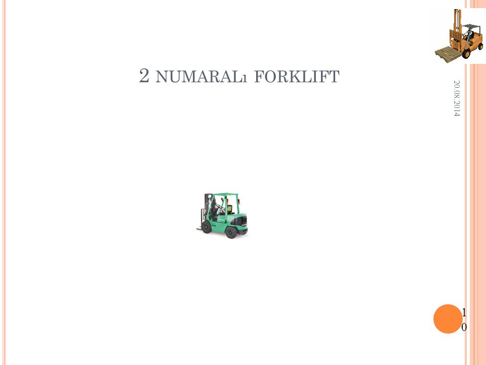 2 NUMARALı FORKLIFT 20.08.2014 10