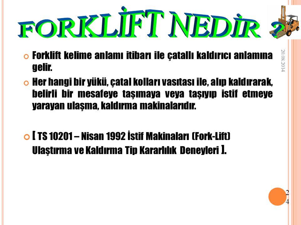 Forklift kelime anlamı itibarı ile çatallı kaldırıcı anlamına gelir.