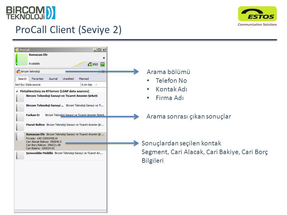 ProCall Client (Seviye 2) Arama bölümü Telefon No Kontak Adı Firma Adı Arama sonrası çıkan sonuçlar Sonuçlardan seçilen kontak Segment, Cari Alacak, C