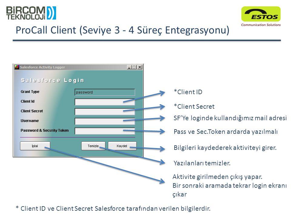 ProCall Client (Seviye 3 - 4 Süreç Entegrasyonu) *Client Secret SF'Ye loginde kullandığımız mail adresi Pass ve Sec.Token ardarda yazılmalı Bilgileri