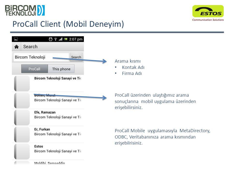 ProCall Client (Mobil Deneyim) ProCall üzerinden ulaştığımız arama sonuçlarına mobil uygulama üzerinden erişebilirsiniz. Arama kısmı Kontak Adı Firma