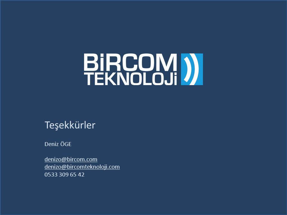 Teşekkürler Deniz ÖGE denizo@bircom.com denizo@bircomteknoloji.com 0533 309 65 42