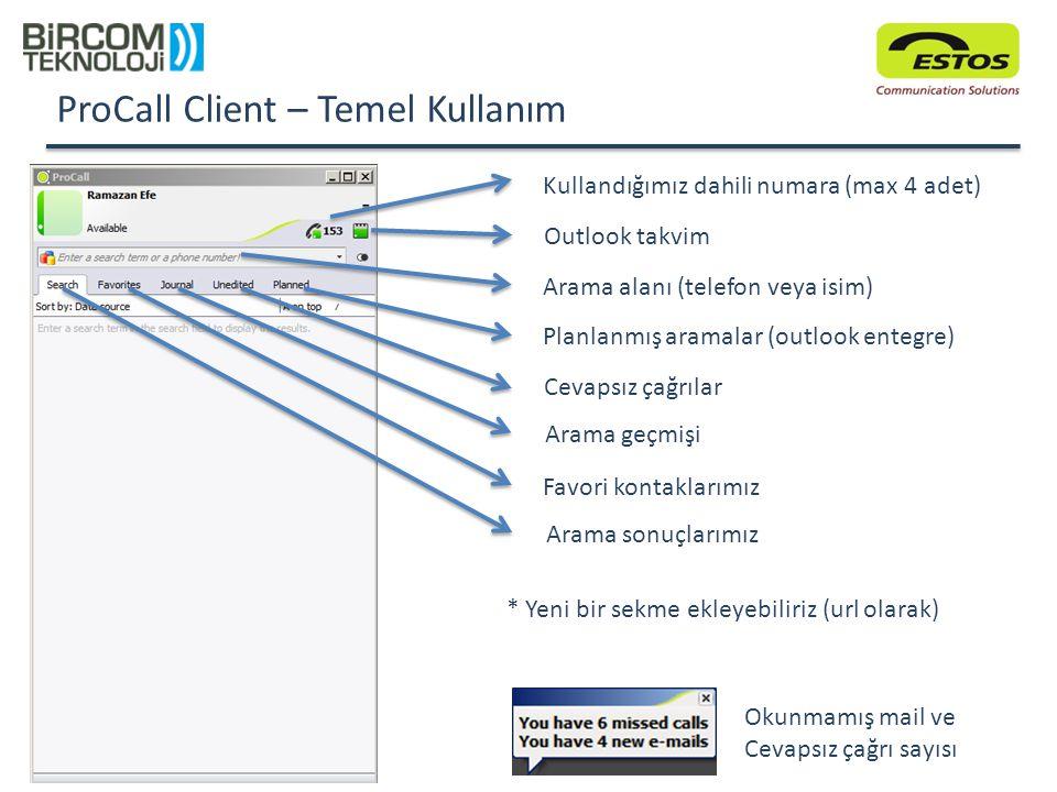 ProCall Client – Temel Kullanım Kullandığımız dahili numara (max 4 adet) Outlook takvim Arama alanı (telefon veya isim) Planlanmış aramalar (outlook e