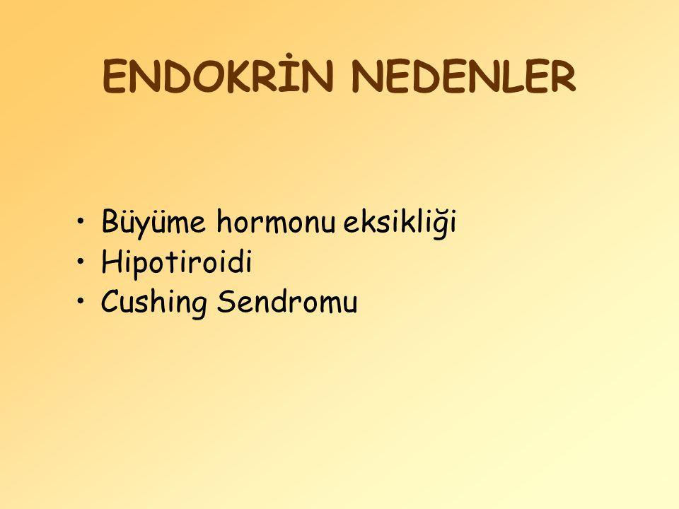 ENDOKRİN NEDENLER Büyüme hormonu eksikliği Hipotiroidi Cushing Sendromu
