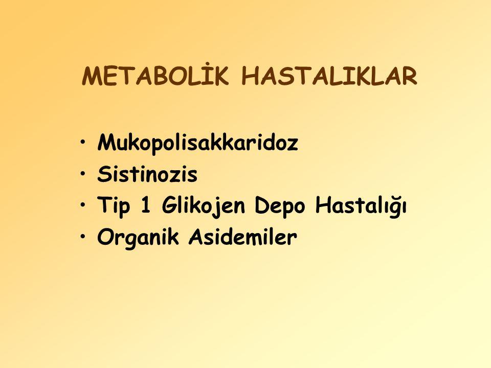 METABOLİK HASTALIKLAR Mukopolisakkaridoz Sistinozis Tip 1 Glikojen Depo Hastalığı Organik Asidemiler