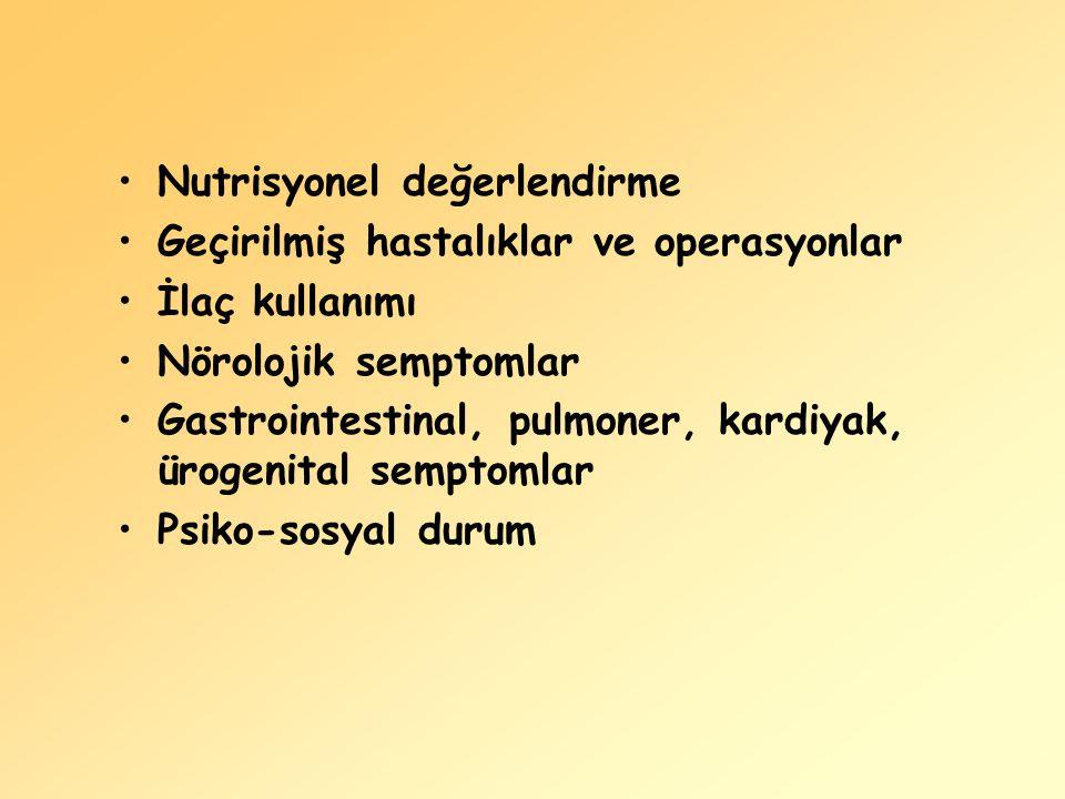 Nutrisyonel değerlendirme Geçirilmiş hastalıklar ve operasyonlar İlaç kullanımı Nörolojik semptomlar Gastrointestinal, pulmoner, kardiyak, ürogenital