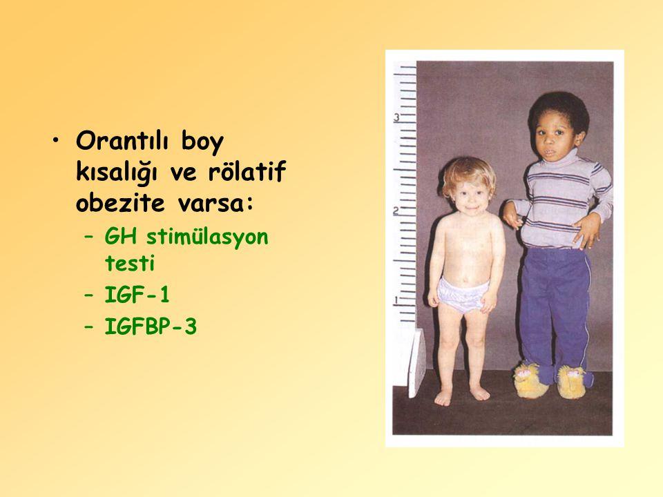 Orantılı boy kısalığı ve rölatif obezite varsa: –GH stimülasyon testi –IGF-1 –IGFBP-3