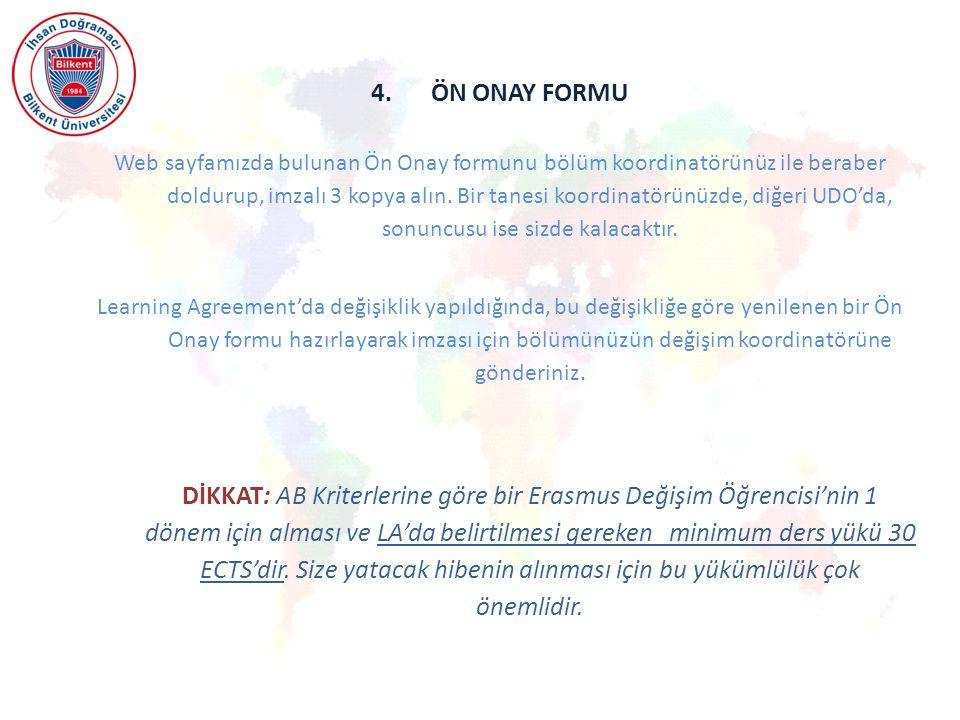 4.ÖN ONAY FORMU Web sayfamızda bulunan Ön Onay formunu bölüm koordinatörünüz ile beraber doldurup, imzalı 3 kopya alın.