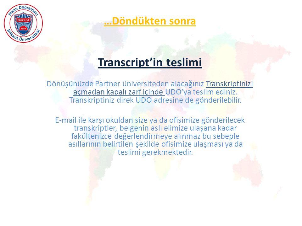 …Döndükten sonra Transcript'in teslimi Dönüşünüzde Partner üniversiteden alacağınız Transkriptinizi açmadan kapalı zarf içinde UDO'ya teslim ediniz.