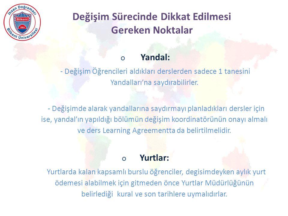 Değişim Sürecinde Dikkat Edilmesi Gereken Noktalar o Yandal: - Değişim Öğrencileri aldıkları derslerden sadece 1 tanesini Yandalları'na saydırabilirler.
