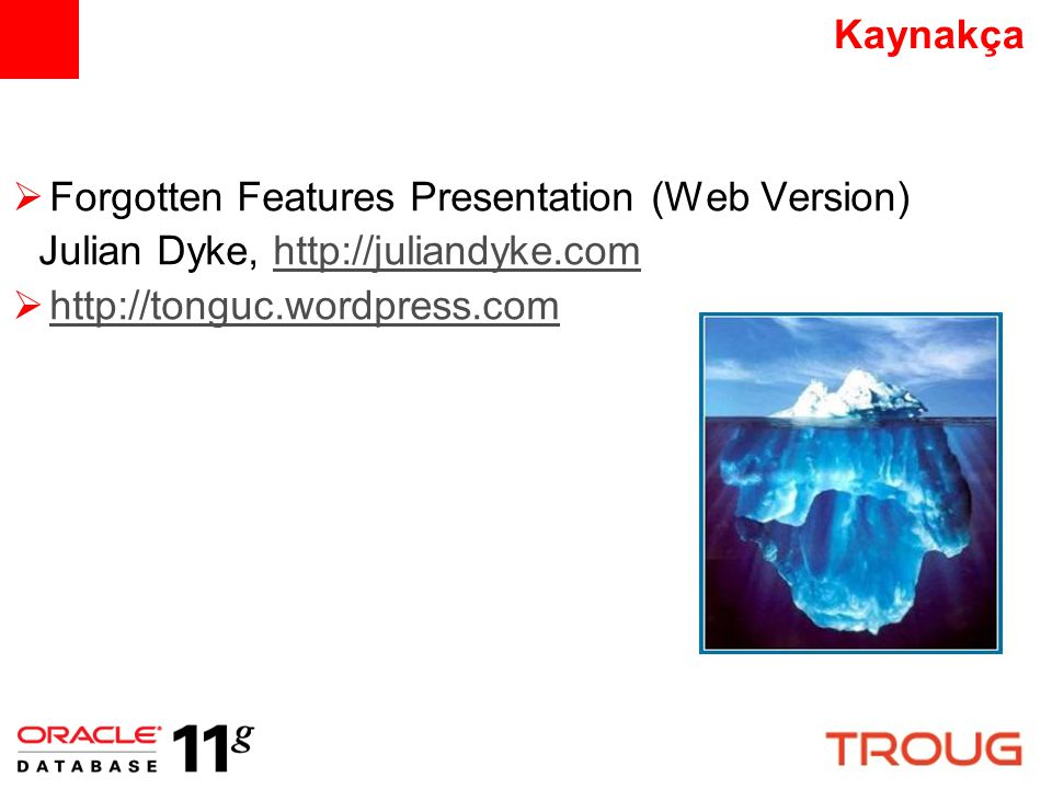 Kaynakça  Forgotten Features Presentation (Web Version) Julian Dyke, http://juliandyke.comhttp://juliandyke.com  http://tonguc.wordpress.comhttp://tonguc.wordpress.com