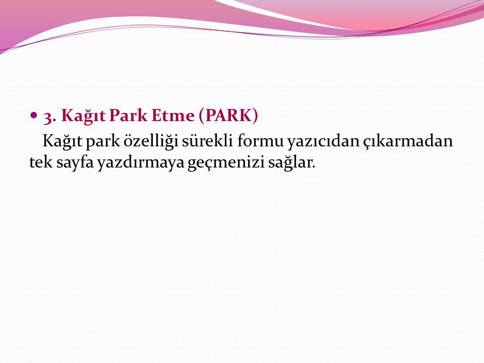 3. Kağıt Park Etme (PARK) Kağıt park özelliği sürekli formu yazıcıdan çıkarmadan tek sayfa yazdırmaya geçmenizi sağlar.