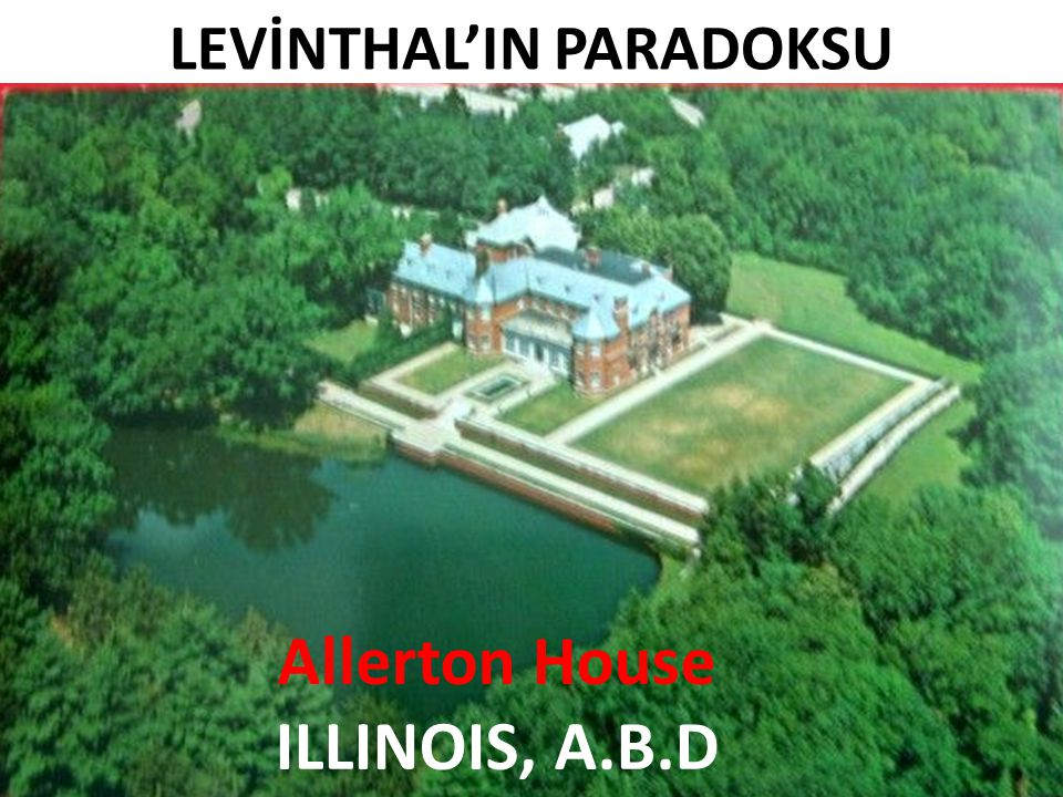Allerton House ILLINOIS, A.B.D LEVİNTHAL'IN PARADOKSU