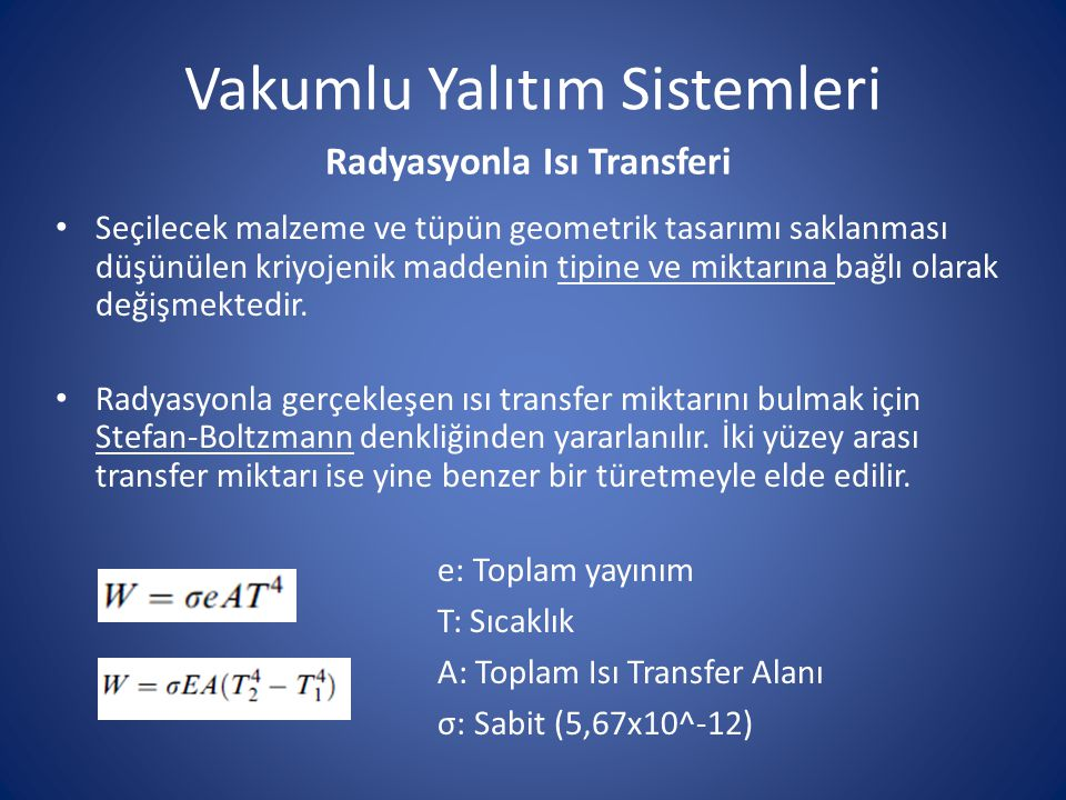 Vakumlu Yalıtım Sistemleri Radyasyonla Isı Transferi Seçilecek malzeme ve tüpün geometrik tasarımı saklanması düşünülen kriyojenik maddenin tipine ve