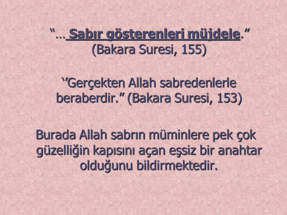 """. """"… Sabır gösterenleri müjdele."""" (Bakara Suresi, 155) """"… Sabır gösterenleri müjdele."""" (Bakara Suresi, 155) ''Gerçekten Allah sabredenlerle beraberdir"""
