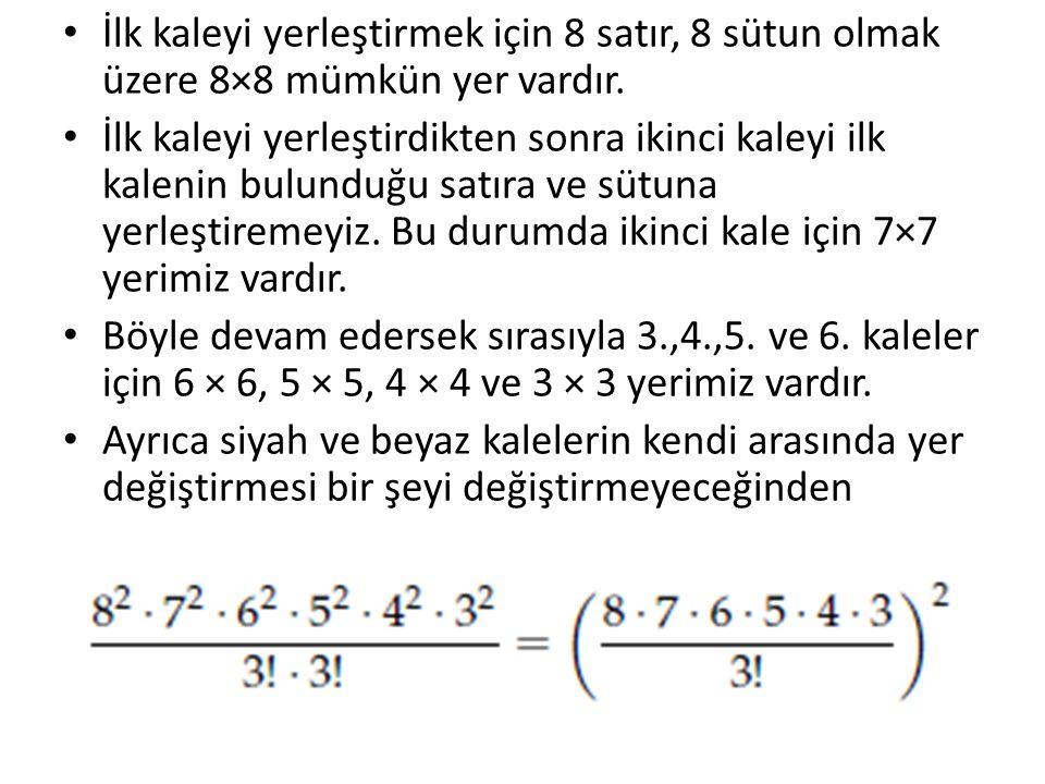 İlk kaleyi yerleştirmek için 8 satır, 8 sütun olmak üzere 8×8 mümkün yer vardır.