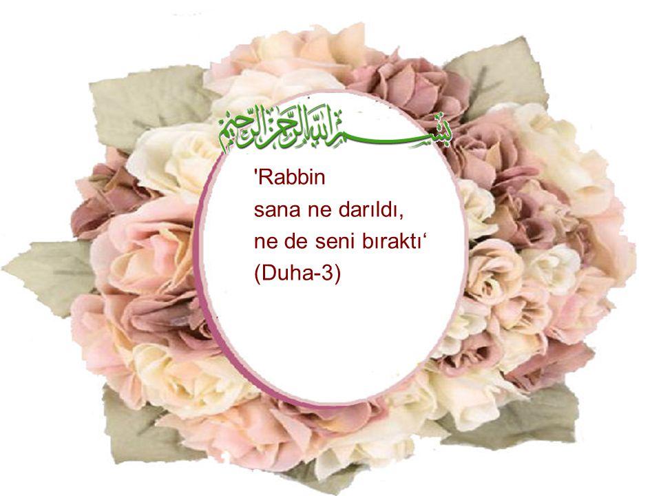 Rabbin sana ne darıldı, ne de seni bıraktı' (Duha-3)