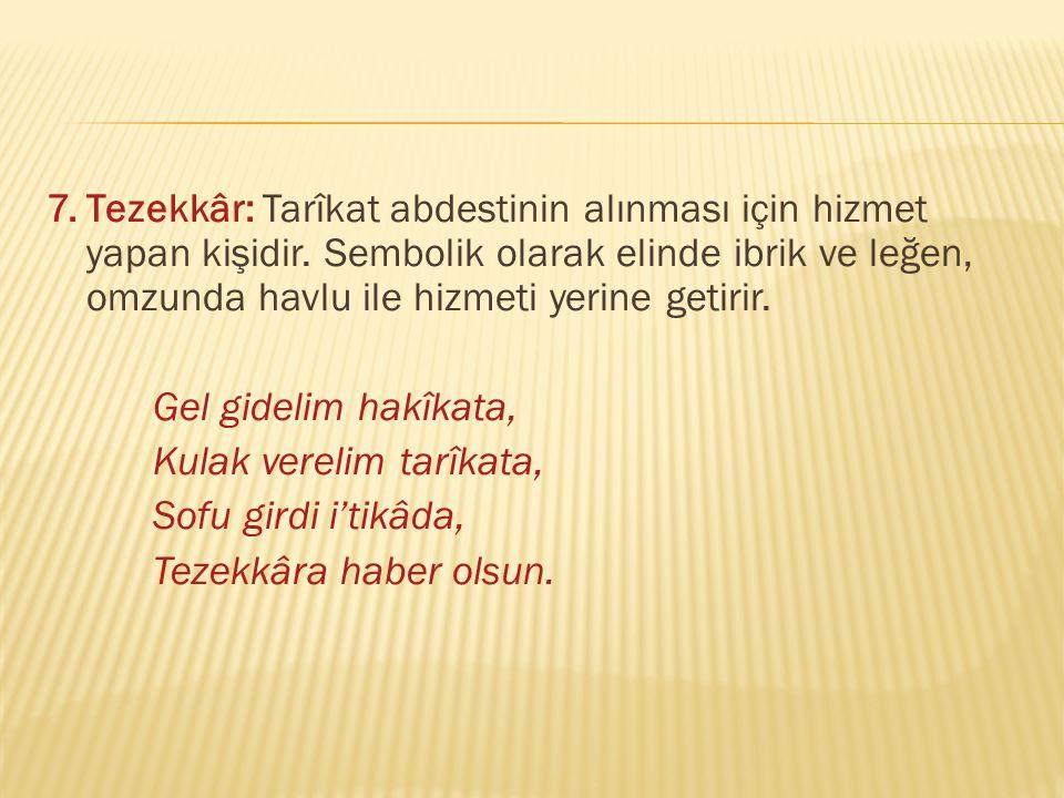 7.Tezekkâr: Tarîkat abdestinin alınması için hizmet yapan kişidir.