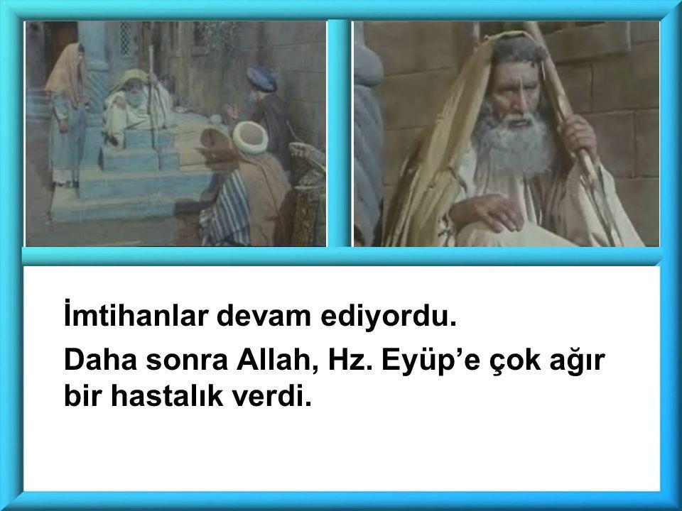 İmtihanlar devam ediyordu. Daha sonra Allah, Hz. Eyüp'e çok ağır bir hastalık verdi.