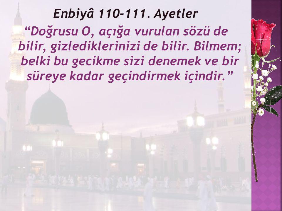Enbiyâ 110-111.Ayetler Doğrusu O, açığa vurulan sözü de bilir, gizlediklerinizi de bilir.