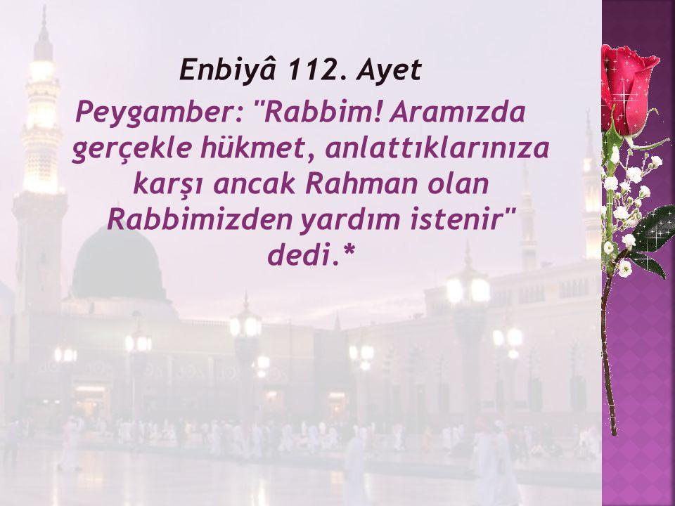 Enbiyâ 112.Ayet Peygamber: Rabbim.