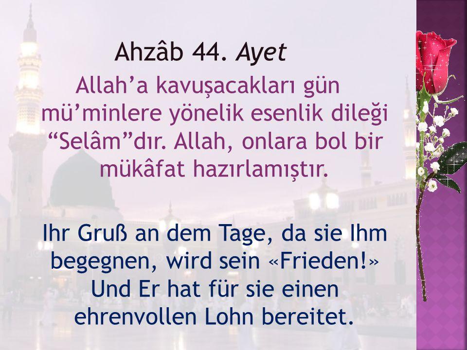 """Ahzâb 44. Ayet Allah'a kavuşacakları gün mü'minlere yönelik esenlik dileği """"Selâm""""dır. Allah, onlara bol bir mükâfat hazırlamıştır. Ihr Gruß an dem Ta"""