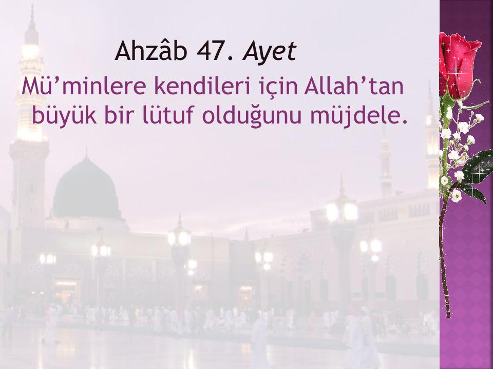Ahzâb 47. Ayet Mü'minlere kendileri için Allah'tan büyük bir lütuf olduğunu müjdele.