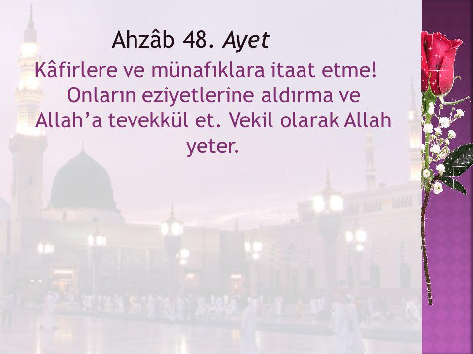 Ahzâb 48. Ayet Kâfirlere ve münafıklara itaat etme! Onların eziyetlerine aldırma ve Allah'a tevekkül et. Vekil olarak Allah yeter.